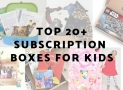 Top 20+ Subscription Boxes for Kids